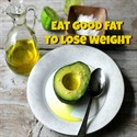 Eat Good Fat to Lose Weight